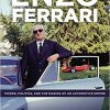 Enzo Ferrari: Power, Politics and the Making of an Automobile Empire